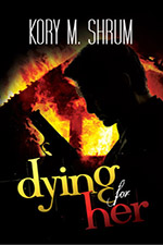 Dying for Her by Kory M. Shrum